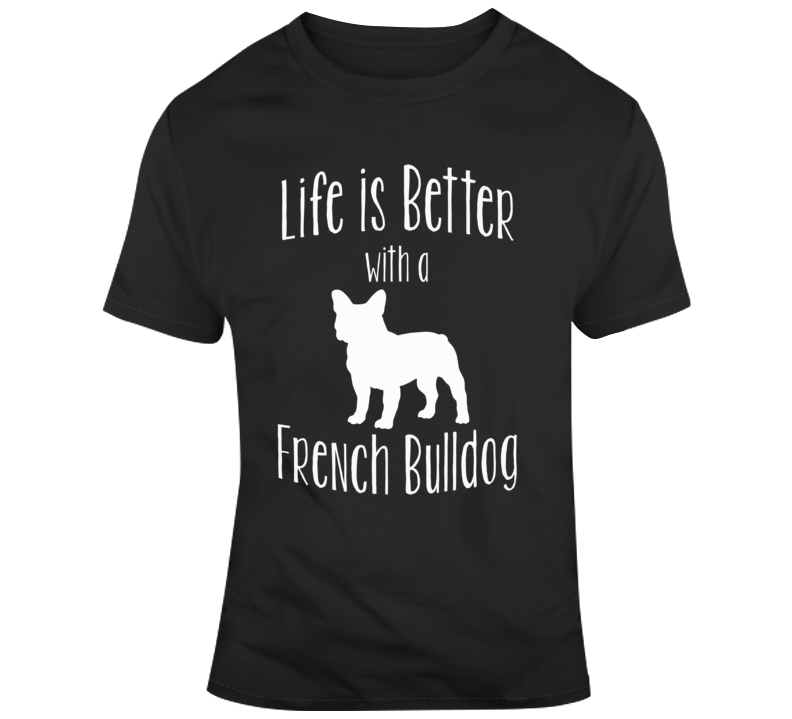 Life Is Better With A Frnch Bulldg Dog Lover T Shirt