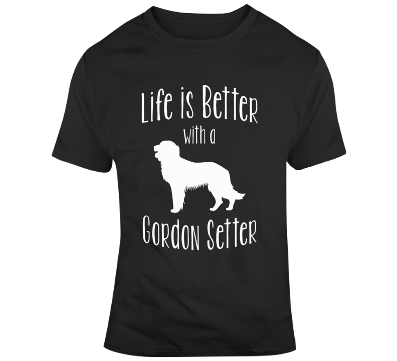 Life Is Better With A Gordon Setter Dog Lover T Shirt