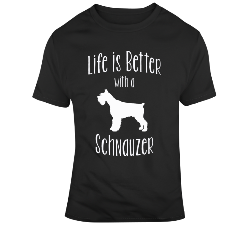 Life Is Better With A Schnauzer Dog Lover T Shirt