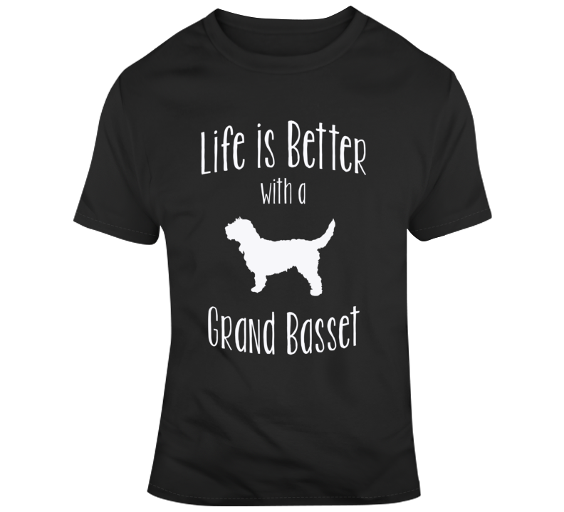 Life Is Better With A Grand Basset T Shirt