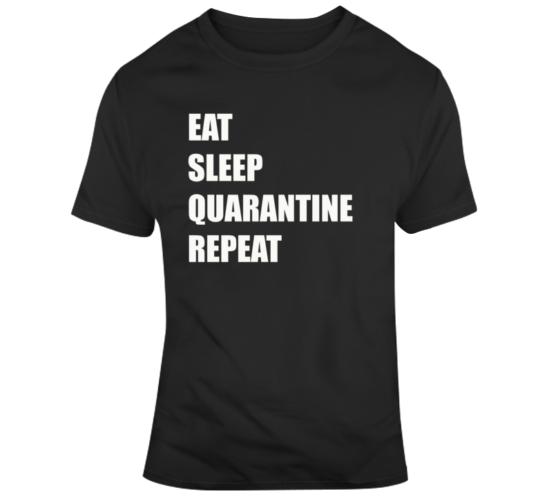 Eat Sleep Quaratine Repeat T Shirt