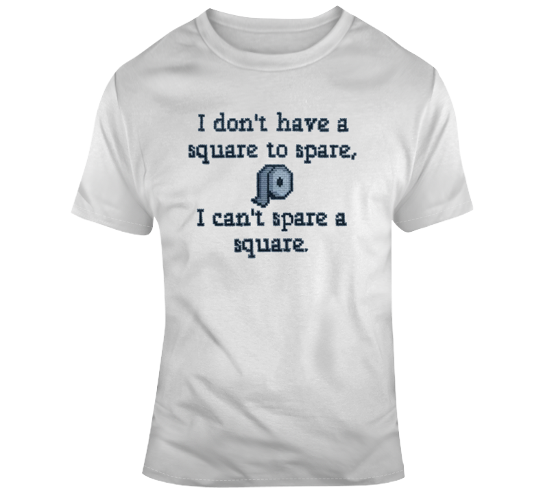 I Dont Have A Square To Spare I Cant Spare A Square T Shirt