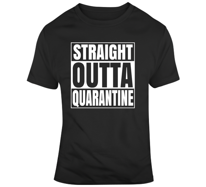 Straight Outta Quarantine T Shirt