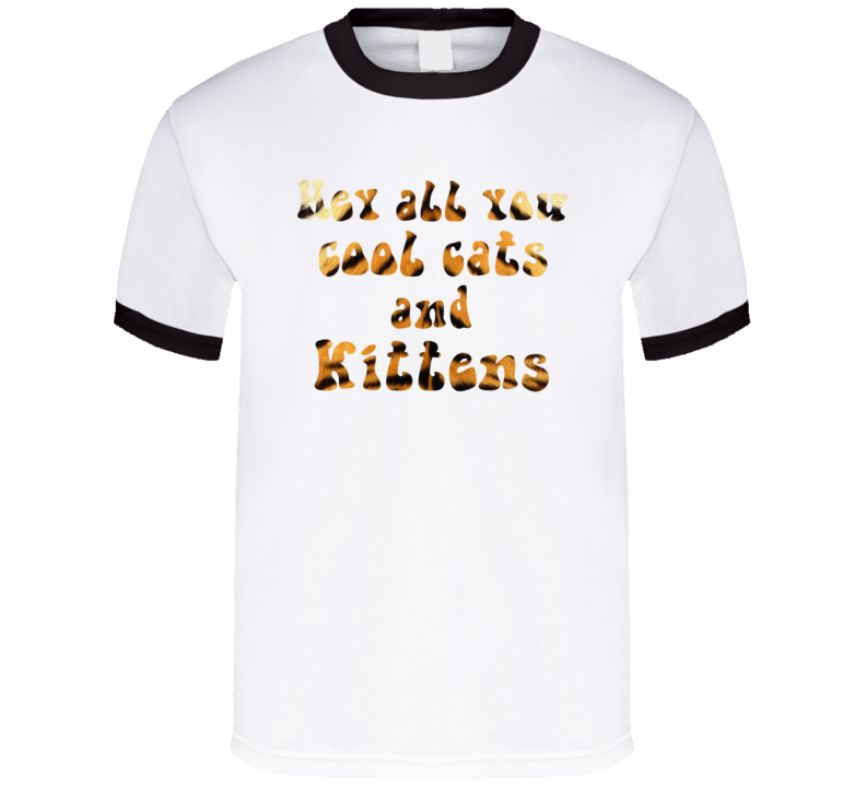 Hey All You Cool Cats And Kittens Tiger Stripe  T Shirt