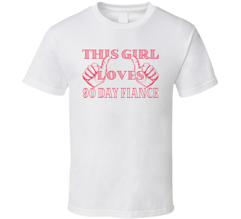 This Girl Loves 90 Day Fiance T Shirt