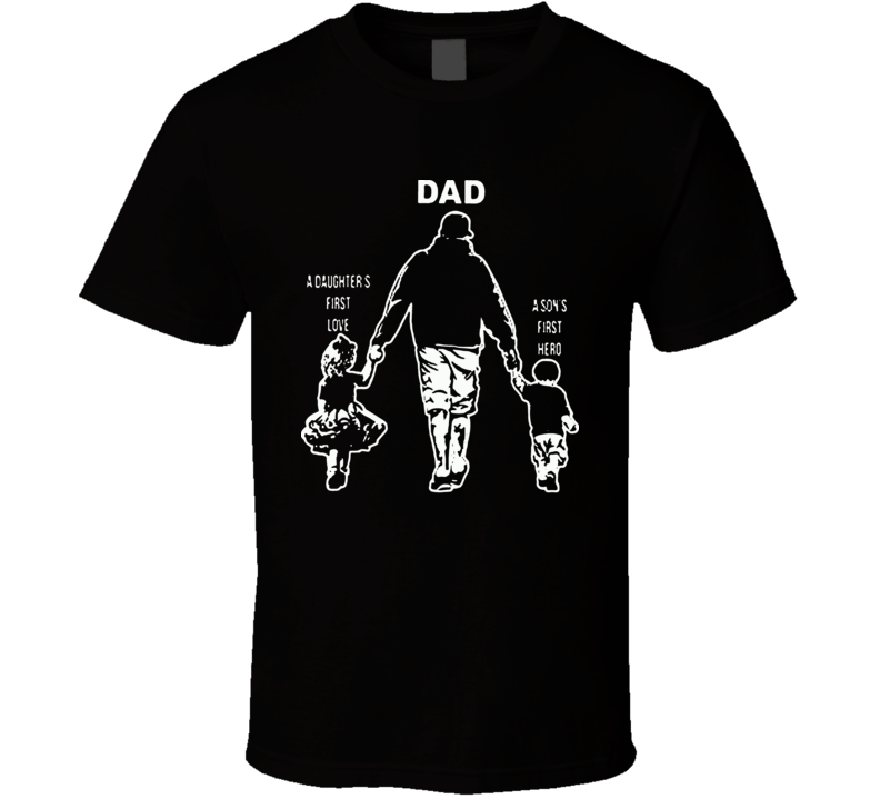 Dad Daughters First Love Sons First Hero Fathers Day T Shirt