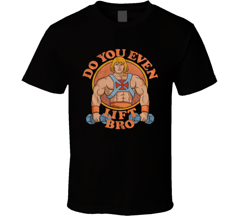Do You Even Lift Bro He-man  T Shirt