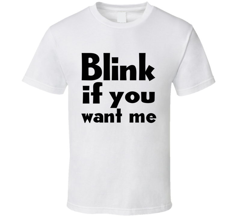 Blink If You Want Me 2020 Flirting T Shirt