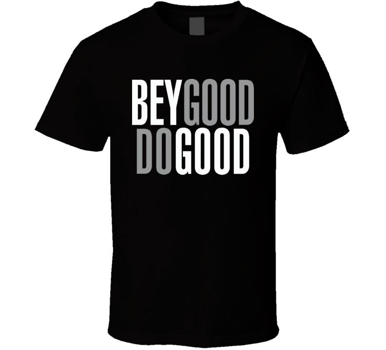 Bey Good Do Good T Shirt