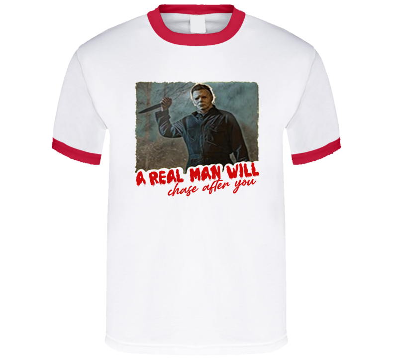 A Real Man Will Chase After You Myers T Shirt