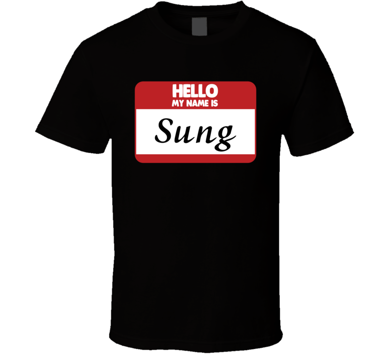 Hello My Name Is Sung First Name Funny T Shirt