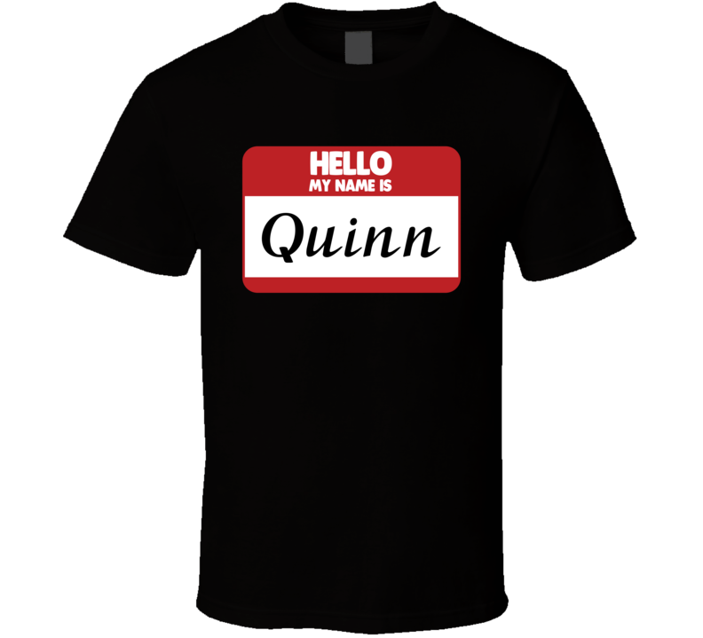 Hello My Name Is Quinn First Name Funny T Shirt