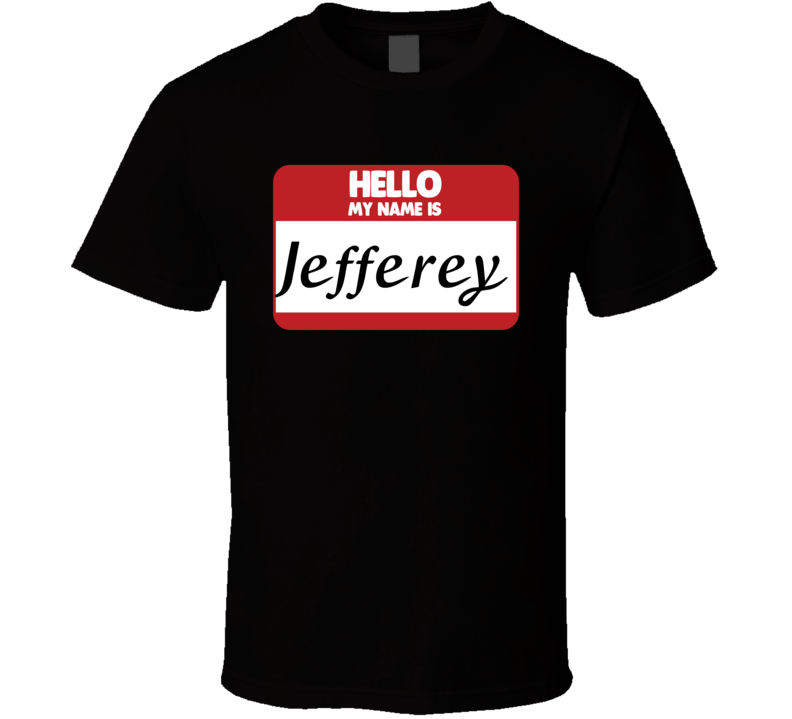 Hello My Name Is Jefferey First Name Funny T Shirt