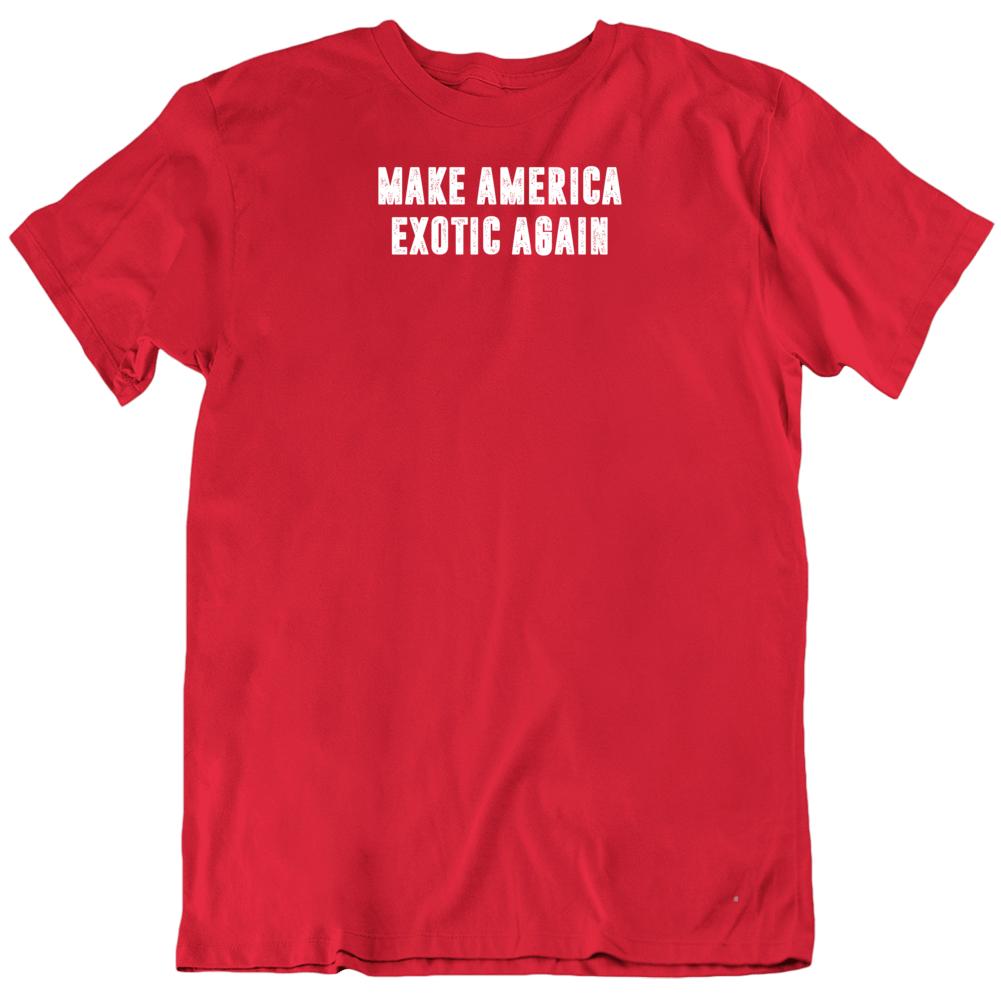 Make America Exotic Again Tee Funny Tiger King T Shirt