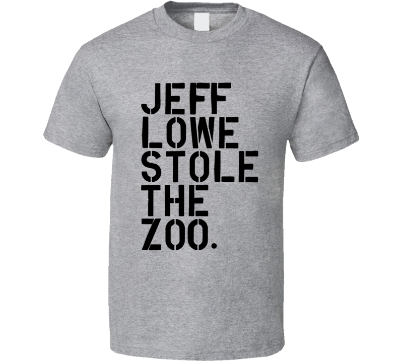Jeff Lowe Stole The Zoo Funny Quote T Shirt