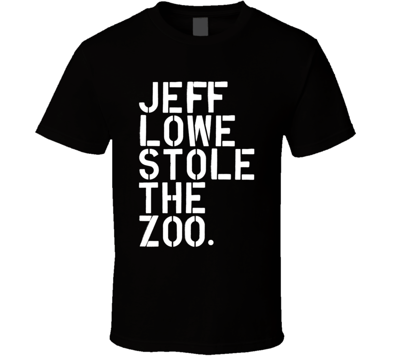 Jeff Lowe Stole The Zoo Quote T Shirt