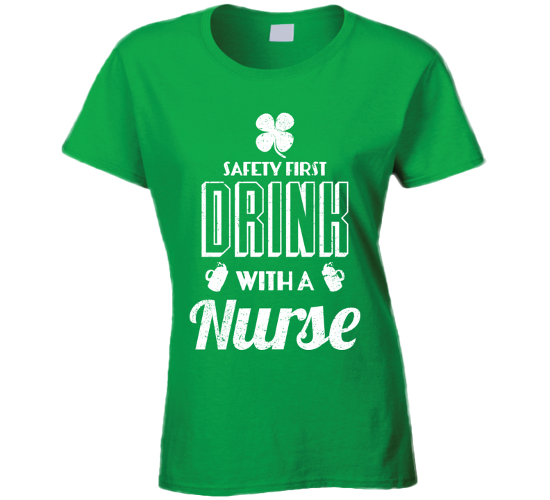 Safety First Drink With A Nurse Funny St. Patrick's Day T Shirt