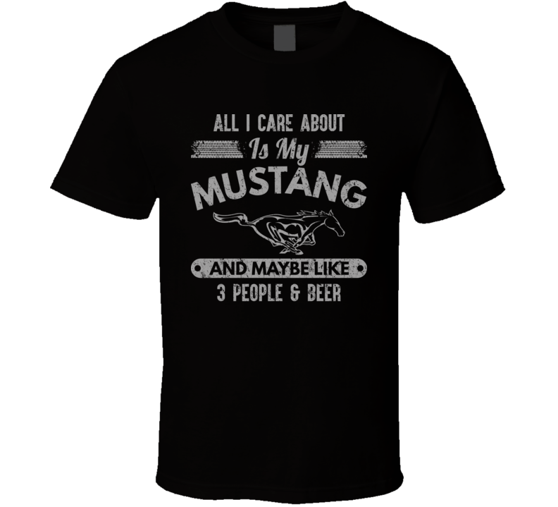 All I Care About Is My Mustang Three People And Beer Worn Look T Shirt