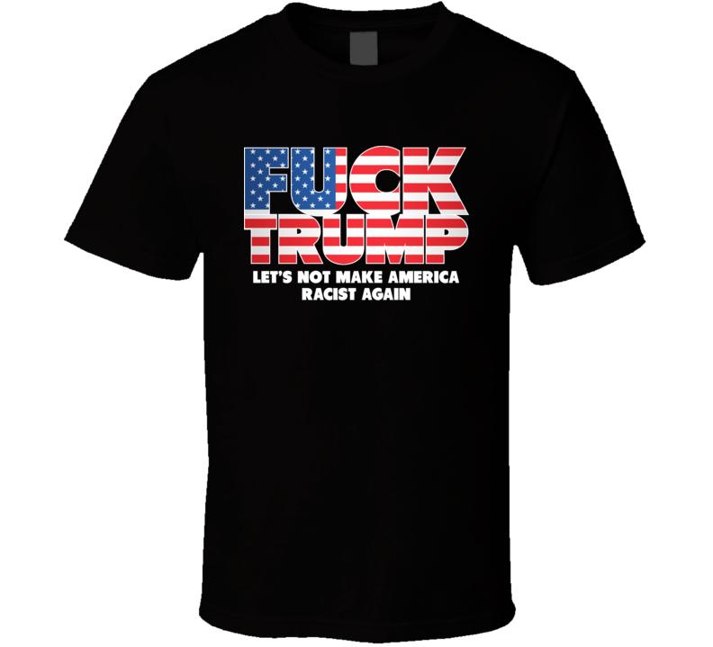 Fuck Trump Funny Presential Campaign T Shirt