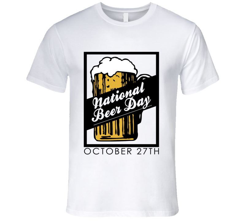 National Beer Day October 27th Fun Party Celebration T Shirt