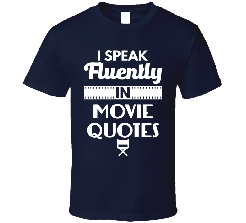 I Speak Fluently In Movie Quotes Funny Film Buff T Shirt