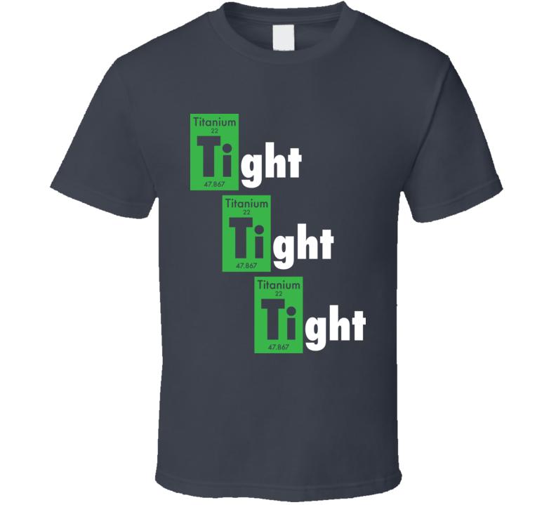 Tight Tight Tight Titanium Breaking Bad Tuco T Shirt