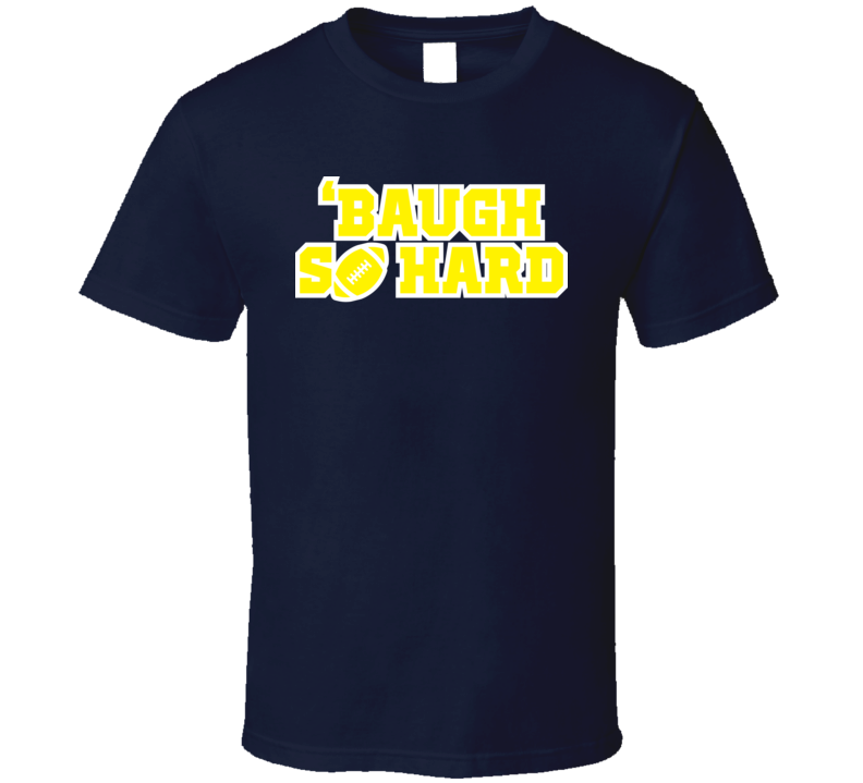 Baugh So Hard Funny Michigan College Football T Shirt