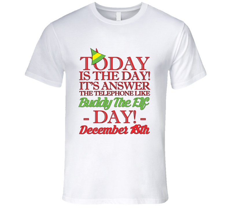 Its Answer The Telephone Like Buddy The Elf Day December 18th Funny T Shirt