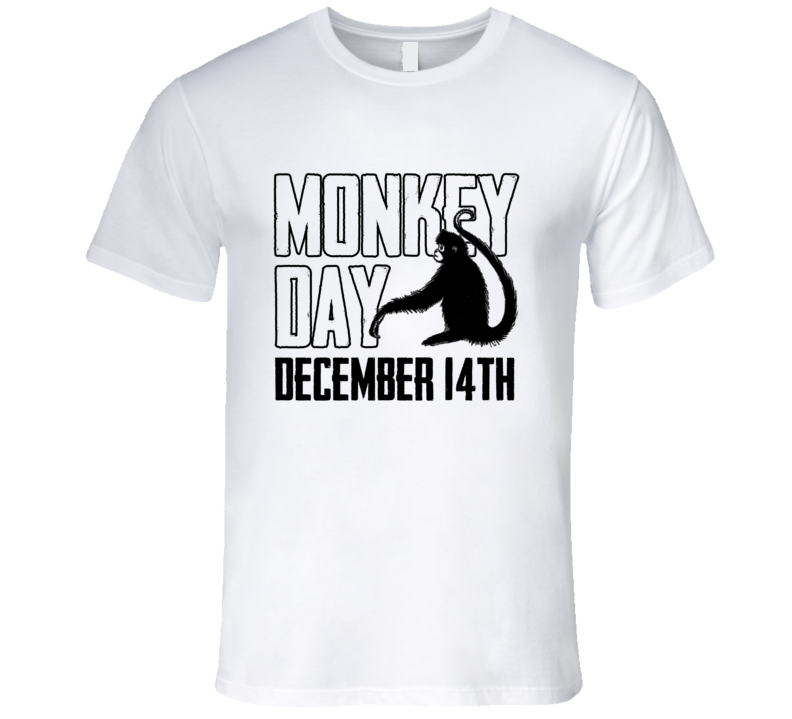 Monkey Day December 14th Fun Animal Celebration T Shirt