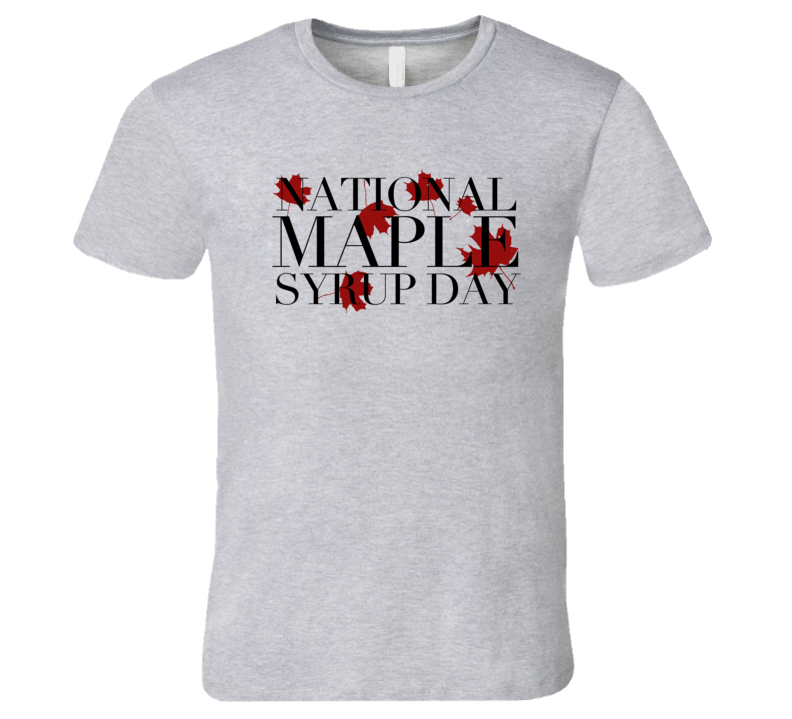 National Maple Syrup Day Fun Celebration T Shirt