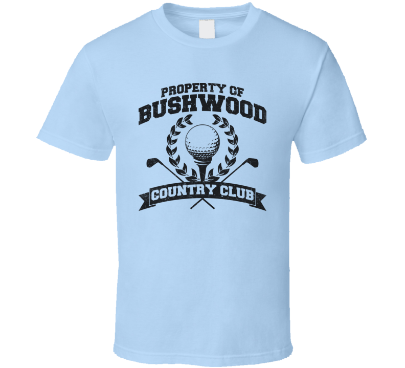 Property Of Bushwood Country Club Funny Caddyshack T Shirt