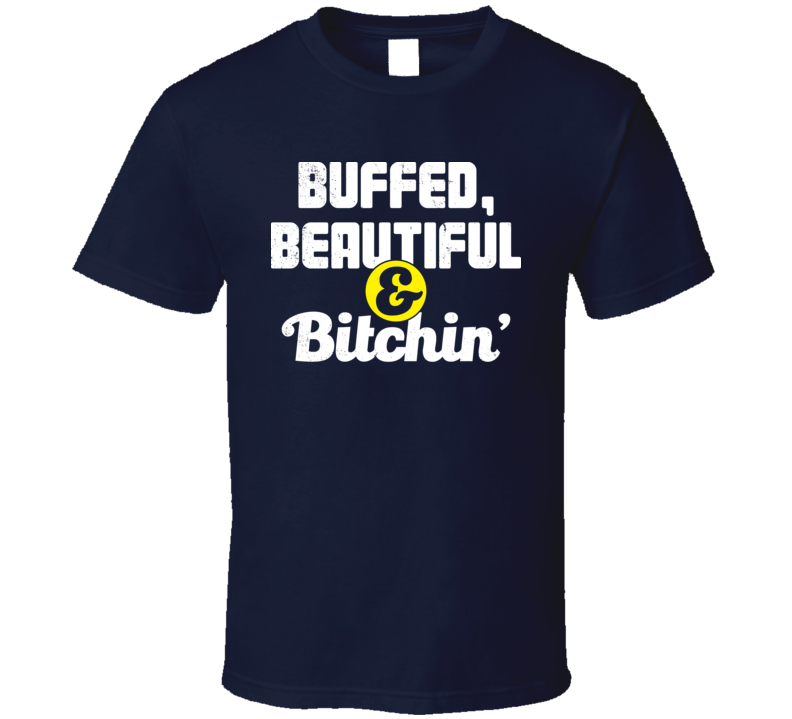 Buffed Beautiful And Bitchin' Funny Vintage Proud Car Owner T Shirt