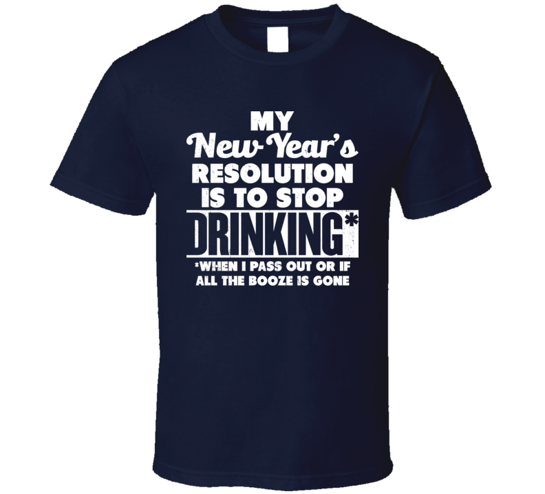 My New Years Resolution Is To Stop Drinking Funny Worn Look T Shirt