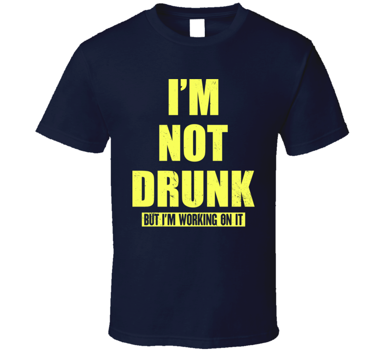 Not Drunk But I'm Working On It Frat Bro Drinking Worn Look T Shirt