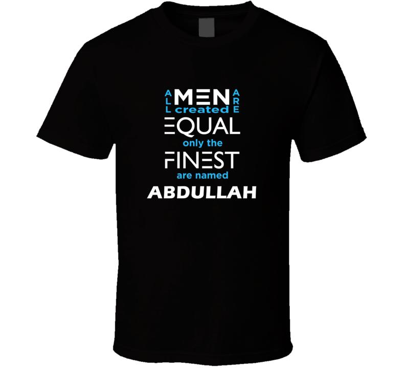 Abdullah All Men Are Equal Finest Are Named Abdullah Custom T shirt