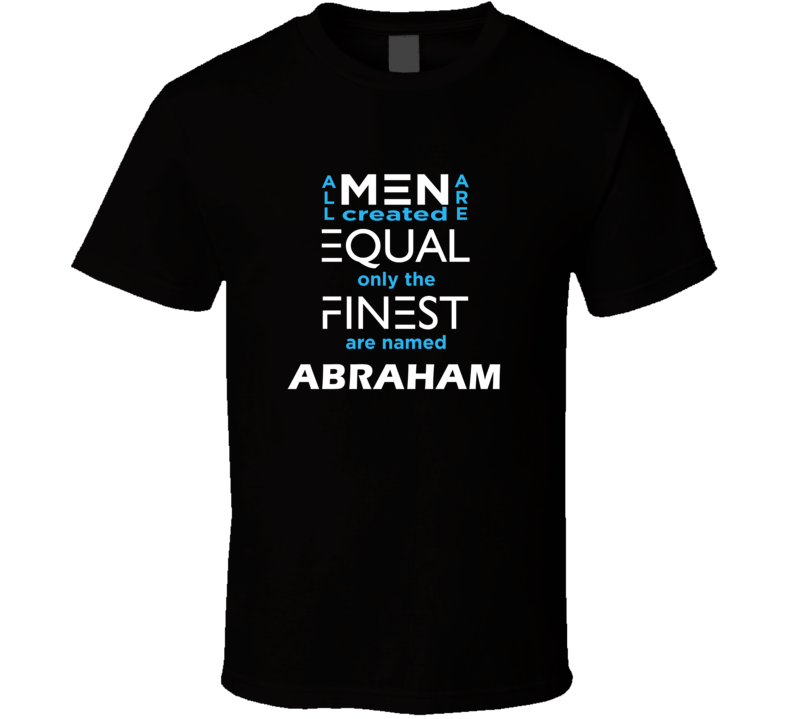 Abraham All Men Are Equal Finest Are Named Abraham Custom T shirt
