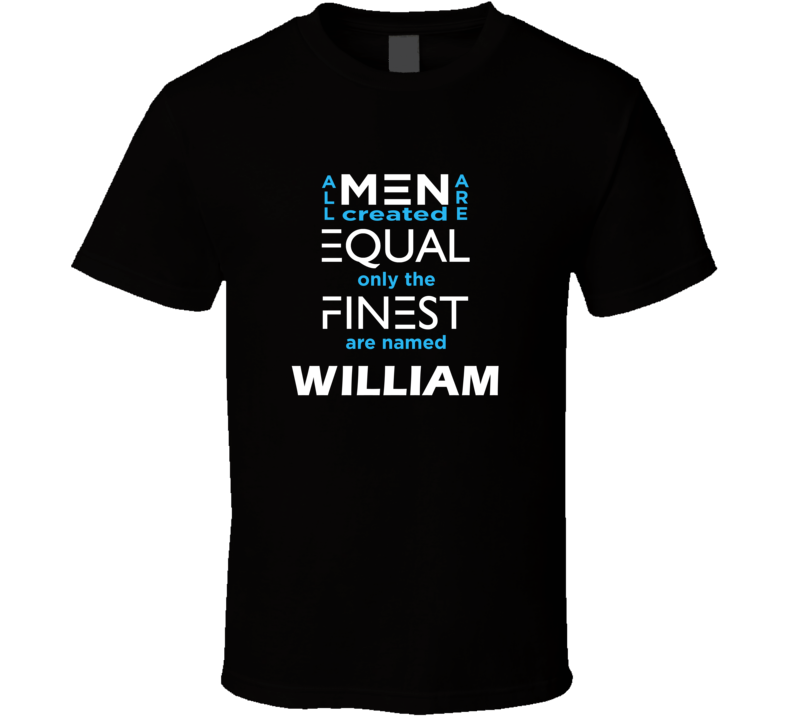 William All Men Are Equal Finest Are Named William Custom T shirt