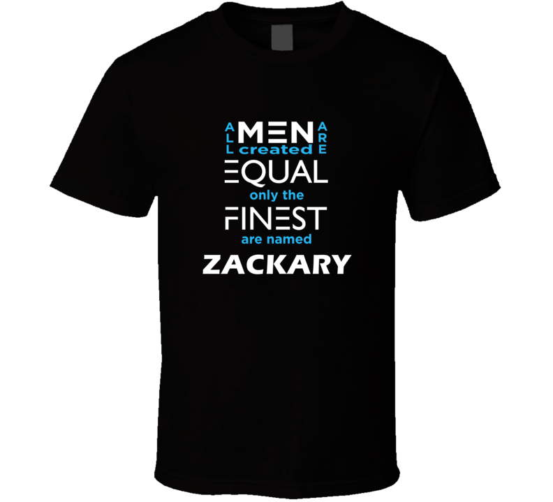 Zackary All Men Are Equal Finest Are Named Zackary Custom T shirt