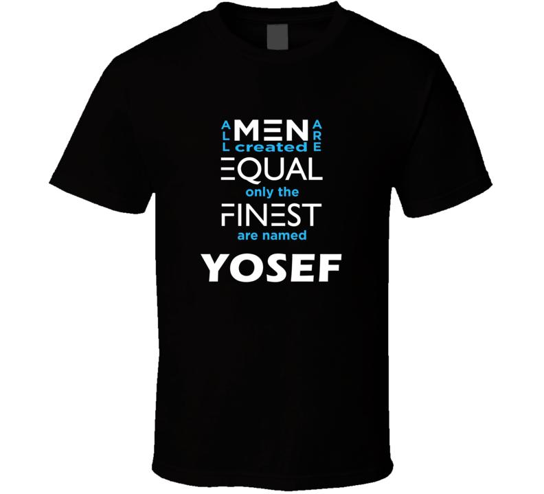 Yosef All Men Are Equal Finest Are Named Yosef Custom T shirt