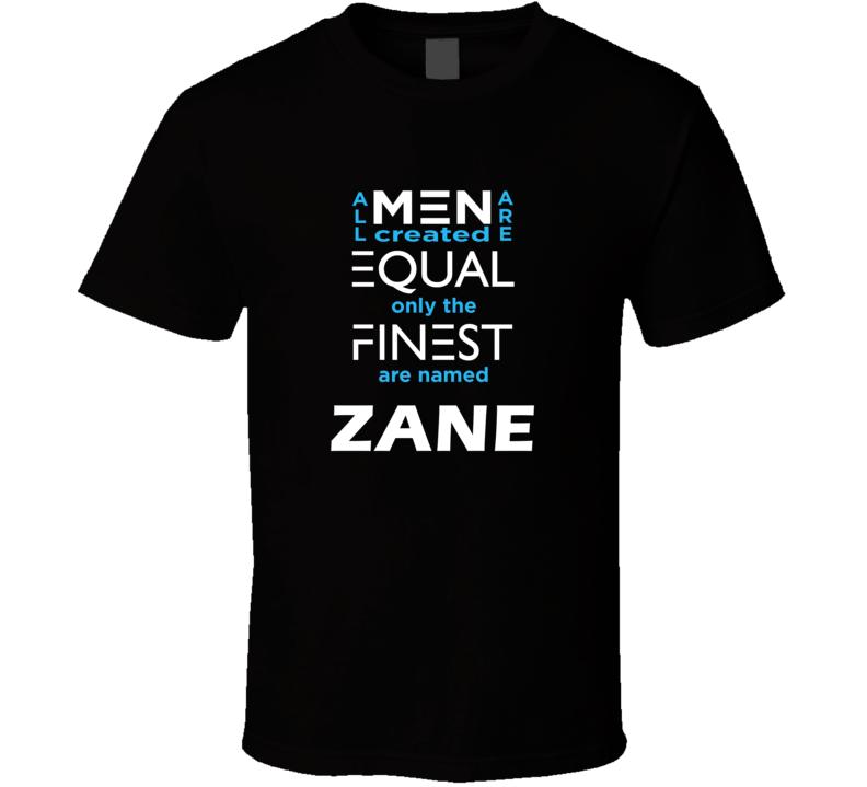Zane All Men Are Equal Finest Are Named Zane Custom T shirt