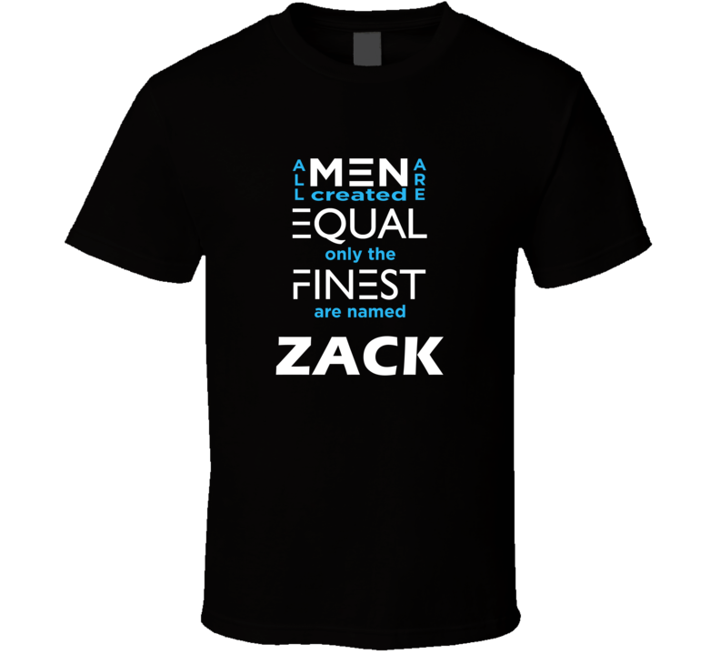Zack All Men Are Equal Finest Are Named Zack Custom T shirt