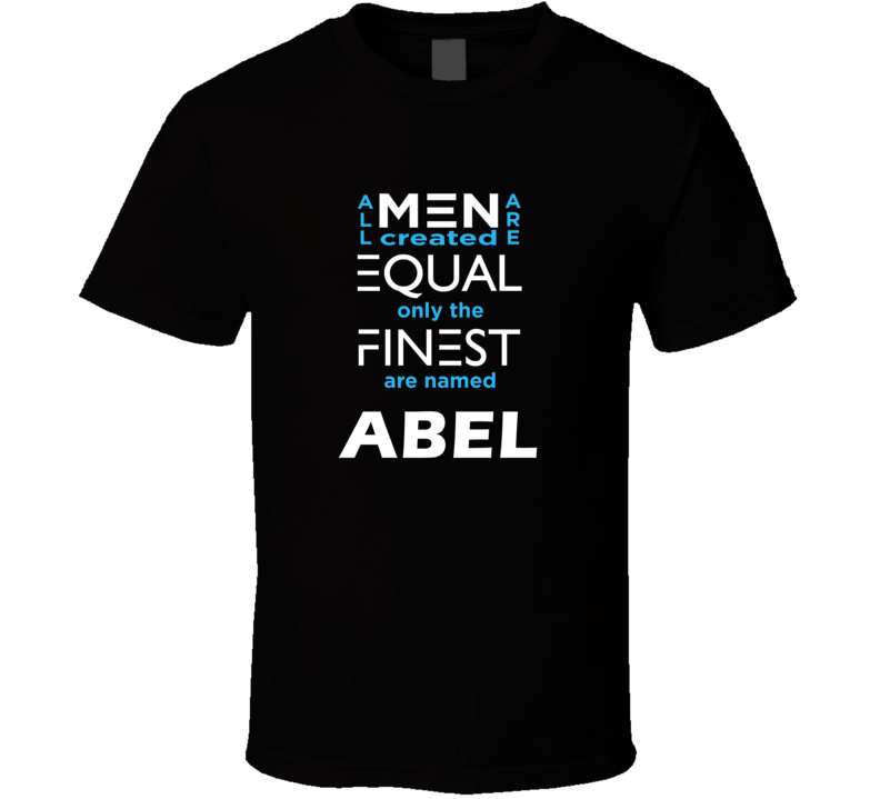 Abel All Men Are Equal Finest Are Named Abel Custom T shirt
