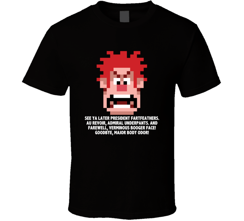 Wreck It Ralph Pixelated Head See Ya Later President Fartfeathers Favorite Movie Quotes T Shirt