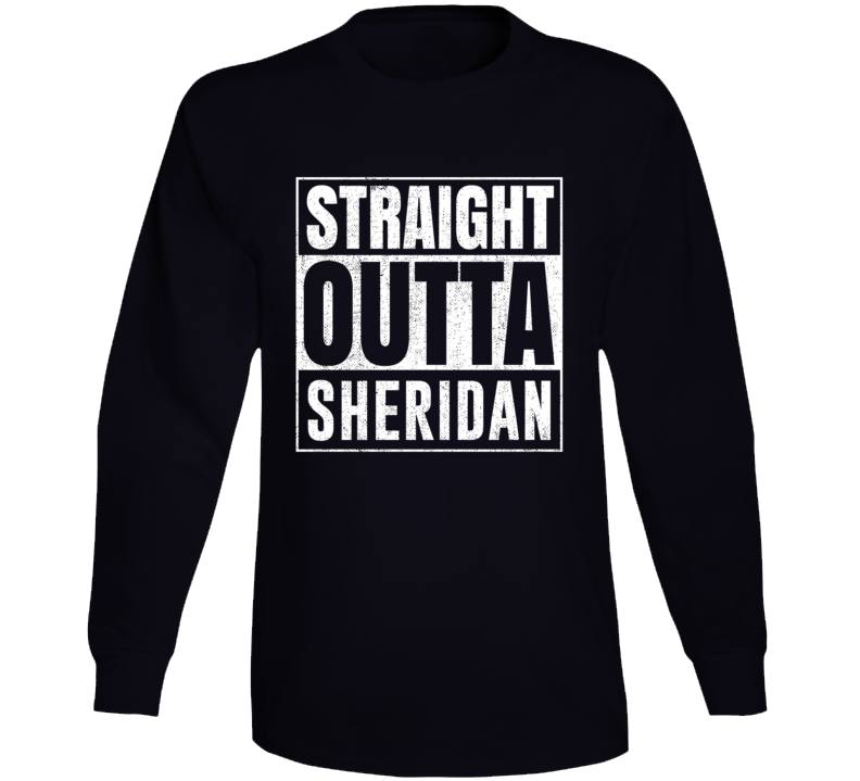 Straight Outta Sheridan Wyoming City Grunge Parody Cool Long Sleeve T Shirt