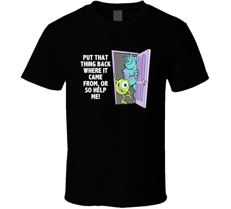 Monsters Inc James And Mike Put That Thing Back Where It Came From Favorite Movie Quotes T Shirt