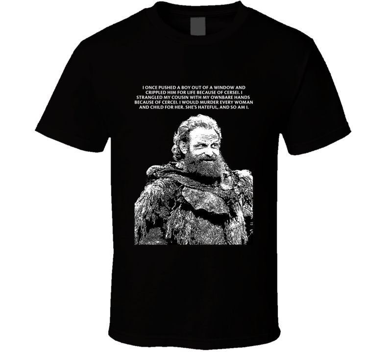 Game Of Thrones Tormund Giantsbane She's Hateful And So Am I Season 8 Quotes Fan T Shirt