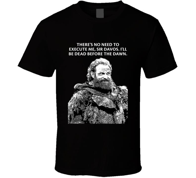 Game Of Thrones Tormund Giantsbane I'll Be Dead Before The Dawn Season 8 Quotes Fan T Shirt