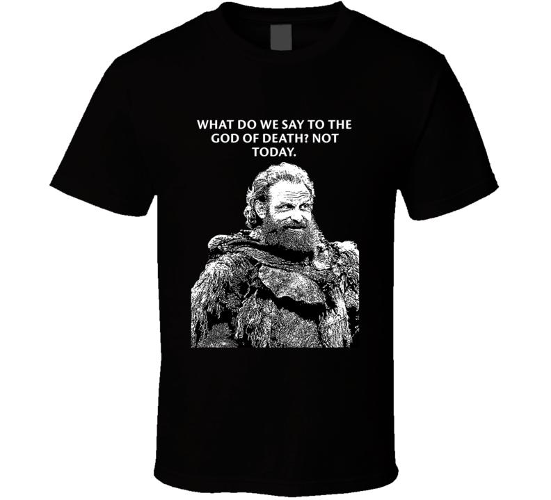 Game Of Thrones Tormund Giantsbane Not Today Season 8 Quotes Fan T Shirt