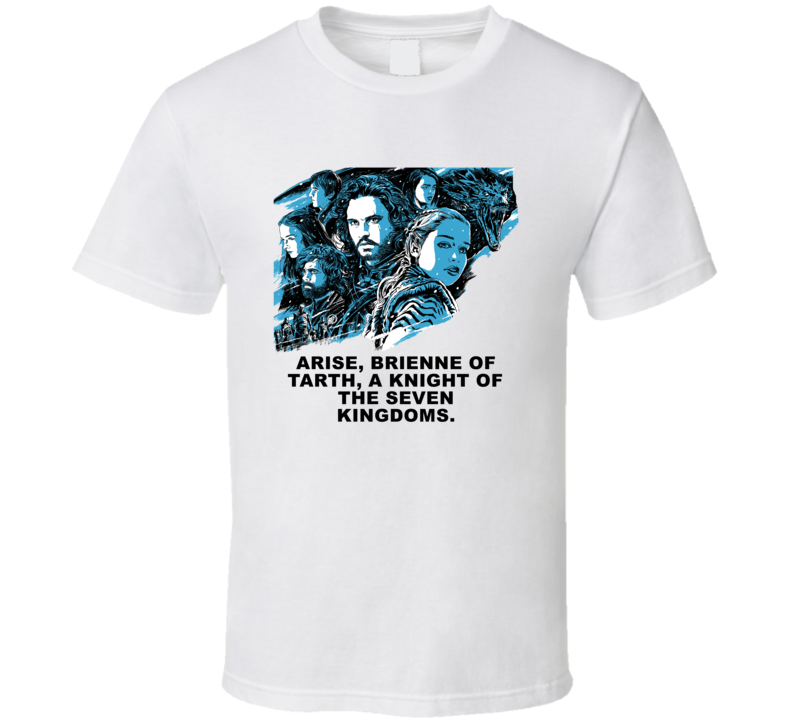 Game Of Thrones  Starks Danaerys Tyrion Brienne Of Tarth A Knight Of The Seven Kingdoms Season 8 Quotes Fan T Shirt