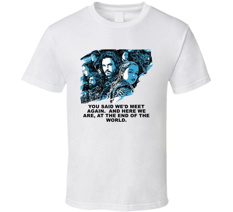 Game Of Thrones  Starks Danaerys Tyrion Here We Are At The End Of The World Season 8 Quotes Fan T Shirt